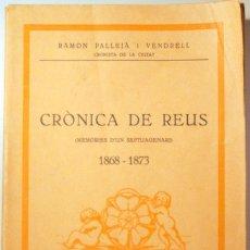 Libros antiguos: PALLEJÀ, RAMON - CRÒNICA DE REUS (MEMÒRIES D'UN SEPTUAGENARI) 1868-1873 - REUS 1935. Lote 106112914