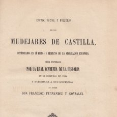 Libros antiguos: FRANCISCO FERNANDEZ Y GONZALEZ. ESTADO SOCIAL Y POLÍTICO DE LOS MUDÉJARES DE CASTILLA. MADRID, 1866. Lote 107771571