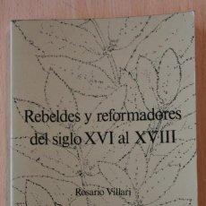 Libros antiguos: ROSARIO VILLARI - REBELDES Y REFORMADORES DEL SIGLO XVI AL XVIII - EDICIONES DEL SERBAL. Lote 108778795
