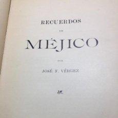 Libros antiguos: RECUERDOS DE MÉJICO 1902 JOSÉ F. VÉRGEZ HENRICH BARCELONA 1º EDICIÓN BUEN ESTADO. Lote 109230471