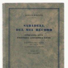 Libros antiguos: NUMULITE 2424 SABADELL DEL MEU RECORD MARIAN BURGUÈS CINQUANTA ANYS D'HISTÒRIA ANECDÒTICA LOCAL. Lote 109952743