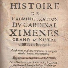 Libros antiguos: MICHEL BAUDIER. HISTOIRE DE L´ADMINISTRATION DU CARDINAL XIMENES DE CISNEROS. PARIS, 1635.. Lote 110221923