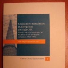 Libros antiguos: SOCIEDADES MERCANTILES MALLORQUINAS DEL SIGLO XIX. LUIS MIGUEL ESTELRICH. PALMA DE MALLORCA, 2009.. Lote 111524051