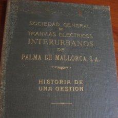 Libros antiguos: SOCIEDAD GENERAL TRANVÍAS INTERURBANOS DE PALMA DE MALLORCA. HISTORIA DE UNA GESTIÓN. 1956-1960.. Lote 112205687