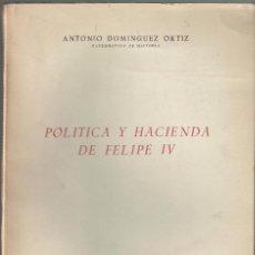 Libros antiguos: POLÍTICA Y HACIENDA DE FELIPE IV - ANTONIO DOMINGUEZ ORTIZ - 1960 - EDITORIAL DE DERECHO FINANCIERO. Lote 113725839