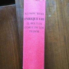 Libros antiguos: ENRIQUE VIII. EL REY Y LA CORTE DE LOS TUDOR. ALISON WEIR. Lote 116358291