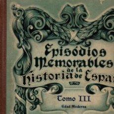 Libros antiguos: EPISODIOS MEMORABLES DE LA HISTORIA DE ESPAÑA. TOMO II. EDAD MODERNA. EDICIONES BARSAL,S.L. Lote 118360299
