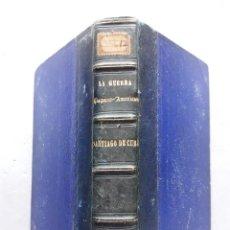 Libros antiguos: LA GUERRA HISPANO-AMERICANA. SANTIAGO DE CUBA. POR SEVERO GÓMEZ NÚÑEZ. AÑO 1901.. Lote 118470823