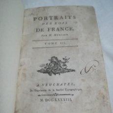 Libros antiguos: PORTRAITS DES ROIS DE FRANCE, EN FRANCÉS, 1783, POR M. MERCIER. RETRATOS DE LOS REYES FRANCESES. Lote 118581103