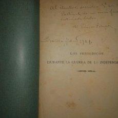 Libros antiguos: LOS PERIÓDICOS DURANTE LA GUERRA DE LA INDEPENDENCIA (1808-1814).GÓMEZ IMAZ. 1910 FIRMADO Y DEDICADO. Lote 118802855
