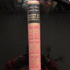 Libros antiguos: ACCIÓN DE ESPAÑA EN AMÉRICA PÉREZ-EMBID Y MORALES PADRÓN EDITORIAL AHR, PRIMERA EDICIÓN 1958. Lote 120327175