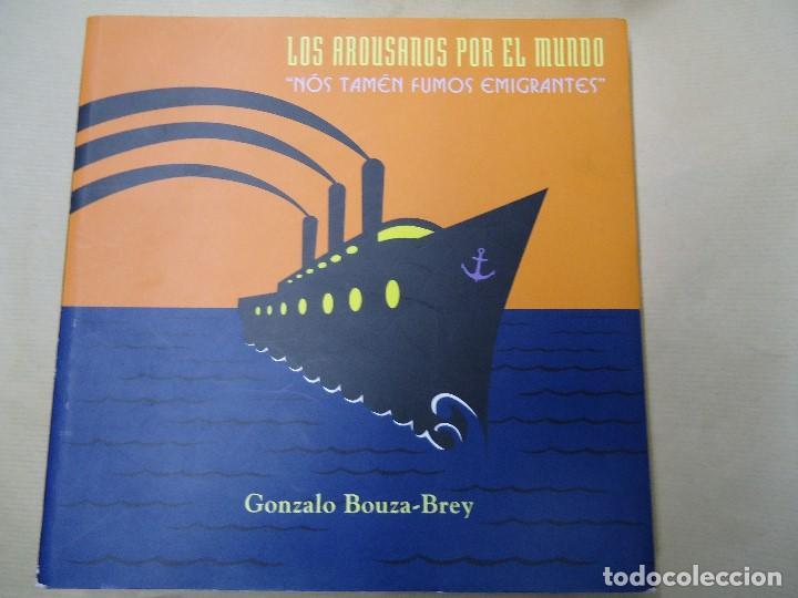 LOS AROUSANOS POR EL MUNDO NOS TAMÉN FUMOS EMIGRANTES 2008 GONZALO BOUZA-BREY (Libros antiguos (hasta 1936), raros y curiosos - Historia Moderna)