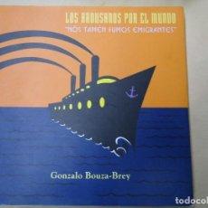 Libros antiguos: LOS AROUSANOS POR EL MUNDO NOS TAMÉN FUMOS EMIGRANTES 2008 GONZALO BOUZA-BREY. Lote 120752859