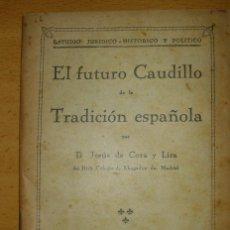 Libros antiguos: LIBRO EL FUTURO CAUDILLO DE LA TRADICIÓN ESPAÑOLA 1932 JESÚS DE CORA Y LIRA MUY ESCASO EJEMPLAR. Lote 122182287