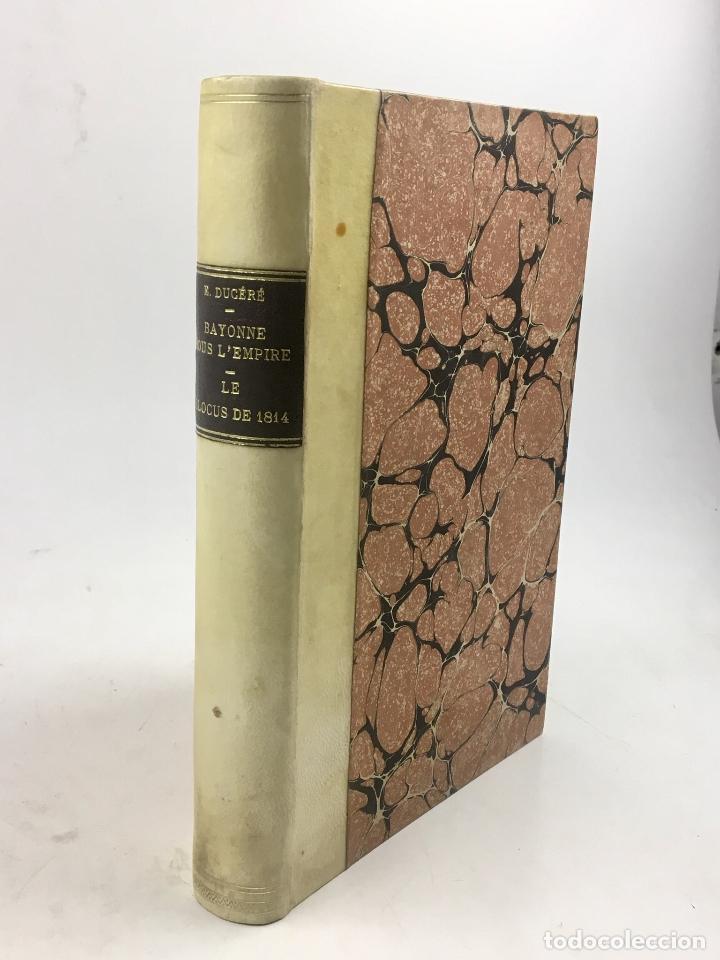 BAYONNE SOUS L'EMPIRE, LE BLOCUS DE 1814, E. DUCÉRÉ, 1900, ILLUSTRATIONS, BAYONNE. 17X24,5CM (Libros antiguos (hasta 1936), raros y curiosos - Historia Moderna)
