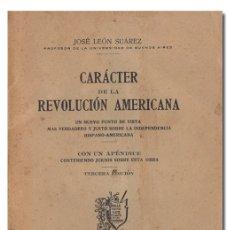Libros antiguos: LEÓN SUÁREZ (JOSÉ). CARÁCTER DE LA REVOLUCIÓN AMERICANA. INDEPENDENCIA HISPANO-AMERICANA. 1917. Lote 122751564