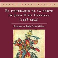 Libros antiguos: EL ITINERARIO DE LA CORTE DE JUAN II DE CASTILLA (1418-1454). FRANCISCO DE PAULA CANAS GALVEZ. 2007. Lote 123574071