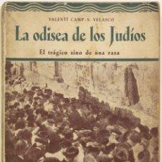 Libros antiguos: LA ODISEA DE LOS JUDÍOS. EL TRÁGICO SINO DE UNA RAZA. - CAMP, VALENTÍ Y VELASCO, S.. Lote 123170307