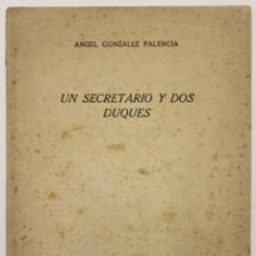 Libros antiguos: UN SECRETARIO Y DOS DUQUES. - GONZÁLEZ PALENCIA, ÁNGEL.. Lote 123196651