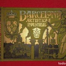 Libros antiguos: BARCELONA ARTÍSTICA E INDUSTRIAL - ALBUM HISTORICO 1909. Lote 125268691
