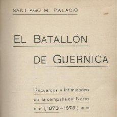 Libros antiguos: EL BATALLÓN DE GUERNICA. RECUERDOS E INTIMIDADES DE LA CAMPAÑA DEL NORTE, SANTIAGO M. PALACIO. Lote 126161719