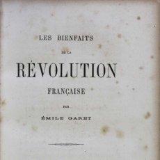 Libros antiguos: LES BIENFAITS DE LA RÉVOLUTION FRANÇAISE. - GARET, ÉMILE. PARÍS, 1880.. Lote 123192548