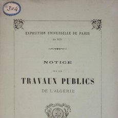 Libros antiguos: EXPOSITION UNIVERSELLE DE PARÍS EN 1878. NOTICE SUR LES TRAVAUX PUBLICS DE L'ALGERIE. - [NEVEU-DEROT. Lote 123268522
