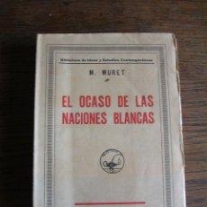 Libros antiguos: LIBRO, EL OCASO DE LAS NACIONES BLANCAS, M. MURET. Lote 128124259