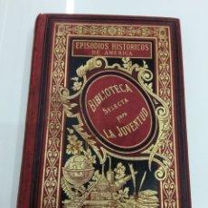 Libros antiguos: EPISODIOS HISTORICOS DE AMERICA ÁTICO SELVAS ZENEN GARNIER HERMANOS 1891 GRABADOS VERNIER LACOSTE. Lote 128362138