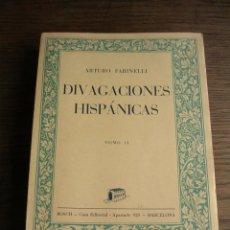 Libros antiguos: LIBRO, DIVAGACIONES HISPANICAS, ARTURO FARINELLI, EDITORIAL BOCH, TOMO I Y TOMO II. Lote 128495519