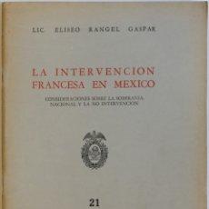 Libros antiguos: LA INTERVENCIÓN FRANCESA EN MÉXICO. CONSIDERACIONES SOBRE LA SOBERANÍA NACIONAL Y LA NO INTERVENCIÓN. Lote 123235020