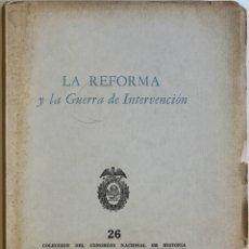 Libros antiguos: LA REFORMA Y LA GUERRA DE INTERVENCIÓN. - RODRÍGUEZ FRAUSTO, JESÚS, PADILLA PENILLA, ALFREDO, ET AL.. Lote 123238806