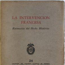 Libros antiguos: LA INTERVENCIÓN FRANCESA. - TARRAGO M., ERNESTO, GÓMEZ CAMACHO, ARTURO, ET AL.. Lote 123251363
