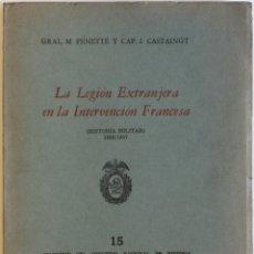 Libros antiguos: LA LEGIÓN EXTRANJERA EN LA INTERVENCIÓN FRANCESA. (HISTORIA MILITAR) 1863-1867. - PÉNETTE, GRAL. M.. Lote 123228523