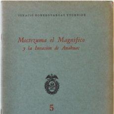 Libros antiguos: MOCTEZUMA EL MAGNÍFICO Y LA INVASIÓN DE ANÁHUAC. - ROMEROVARGAS YTURBIDE, IGNACIO.. Lote 123240060