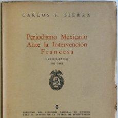 Libros antiguos: PERIODISMO MEXICANO ANTE LA INTERVENCIÓN FRANCESA. (HEMEROGRAFÍA). 1861-1863. - SIERRA, CARLOS J.. Lote 123248439