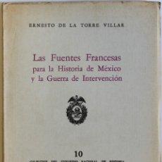 Libros antiguos: LAS FUENTES FRANCESAS PARA LA HISTORIA DE MÉXICO Y LA GUERRA DE INTERVENCIÓN. - TORRE VILLAR, ERNEST. Lote 123253211