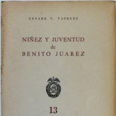 Libros antiguos: NIÑEZ Y JUVENTUD DE BENITO JUAREZ. - VASQUEZ, GENARO V.. Lote 123256448