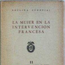Libros antiguos: LA MUJER EN LA INTERVENCIÓN FRANCESA. - ZENDEJAS, ADELINA.. Lote 123262151