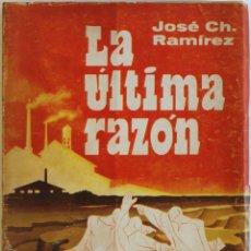 Libros antiguos: LA ÚLTIMA RAZÓN. - RAMÍREZ, JOSÉ CH.. Lote 123234900