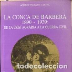 Libros antiguos: CONCA DE BARBERÀ 1890-1939: DE LA CRISI AGRÀRIA A LA GUERRA CIVIL, LA. Lote 128797571