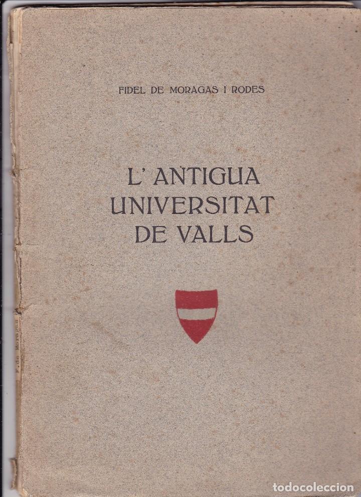 FIDEL DE MORAGAS I RODES L'ANTIGUA UNIVERSITAT DE VALLS TARRAGONA 1914 (Libros antiguos (hasta 1936), raros y curiosos - Historia Moderna)