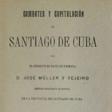 Libros antiguos: COMBATES Y CAPITULACIÓN DE SANTIAGO DE CUBA. - MÜLLER Y TEJEIRO, JOSÉ.. Lote 123221824