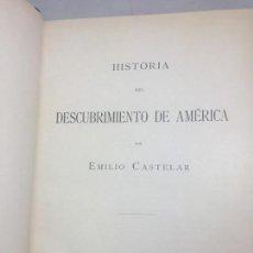 Libros antiguos: HISTORIA DEL DESCUBRIMIENTO DE AMÉRICA EMILIO CASTELAR 1892 MUY BUENA CONSERVACIÓN FIRMA TAMPÓN. Lote 130507078