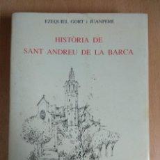 Libros antiguos: HISTORIA DE SANT ANDREU DE LA BARCA POR EZEQUIEL GORT I JUANPERE ED. 1989. Lote 132030514