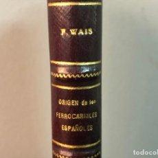 Libros antiguos: ORIGEN DE LOS FERROCARRILES ESPAÑOLES POR FRANCISCO WAIS 1943. Lote 132905246