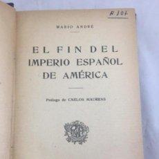 Libros antiguos: EL FIN DEL IMPERIO ESPAÑOL DE AMÉRICA MARIO ANDRÉ EDITORIAL ARALUCE 1922 BUEN ESTADO. Lote 133698758