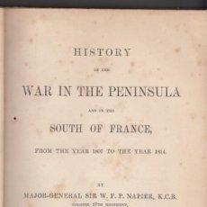 Libros antiguos: W. F. P. NAPIER: HISTORY OF THE WAR IN THE PENINSULA 1807 TO 1814. LONDON, 1862. 6 VOLS. COMPLETO. . Lote 134999890