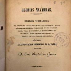Libros antiguos: GLORIAS NAVARRAS. HISTORIA COMPENDIOSA DEL ORIGEN DEL ANTIGUO REINO DE NAVARRA. Lote 135337673