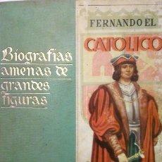 Libros antiguos: FERNANDO EL CATOLICO. BIOGRAFIAS AMENAS DE GRANDES FIGURAS. . Lote 137382710
